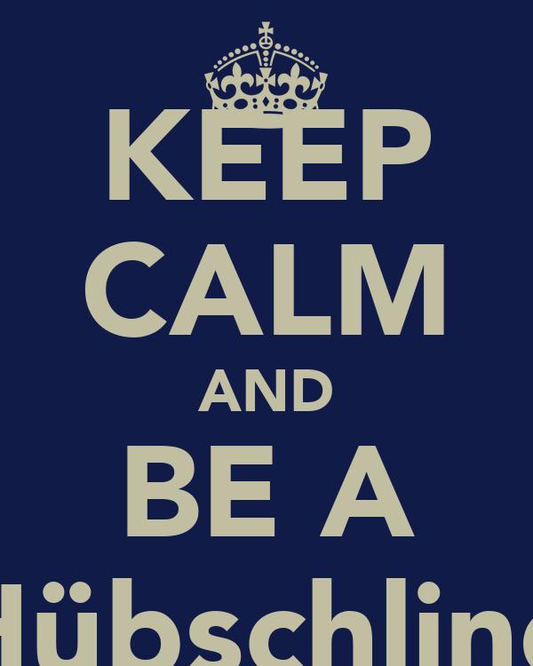 KEEP CALM AND BE A Hübschling