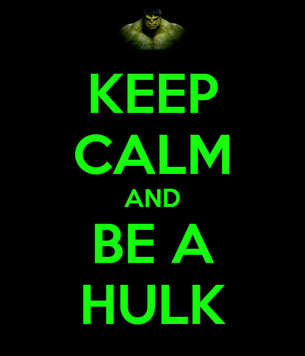 KEEP CALM AND BE A HULK