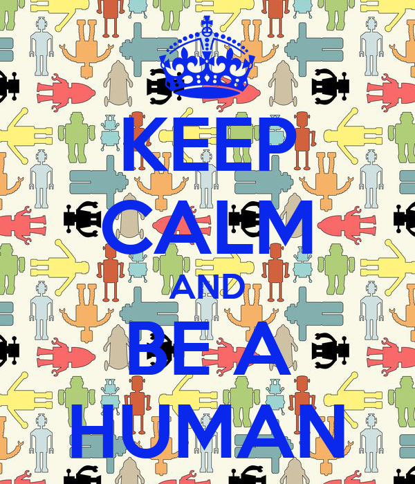 KEEP CALM AND BE A HUMAN