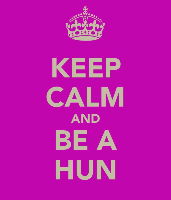 KEEP CALM AND BE A HUN