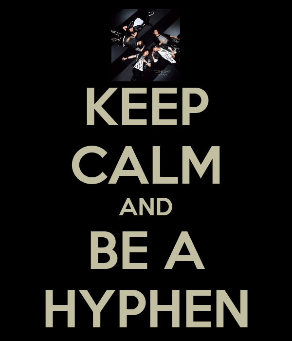 KEEP CALM AND BE A HYPHEN