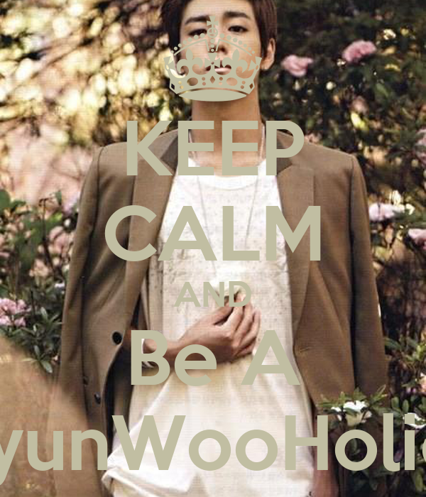 KEEP CALM AND Be A HyunWooHolics