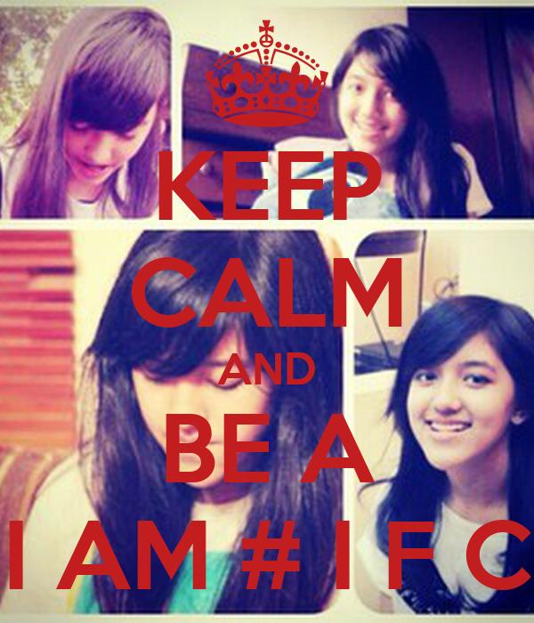 KEEP CALM AND BE A I AM # I F C