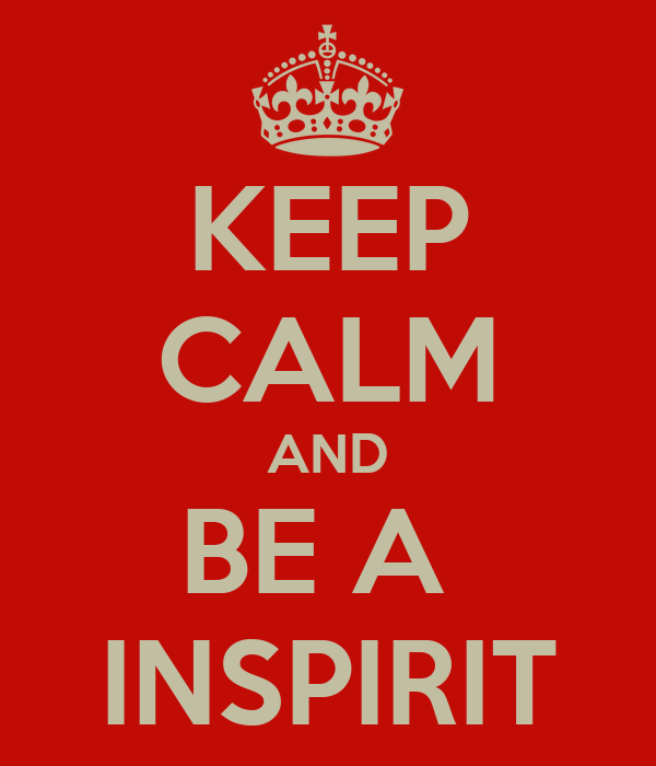 KEEP CALM AND BE A  INSPIRIT
