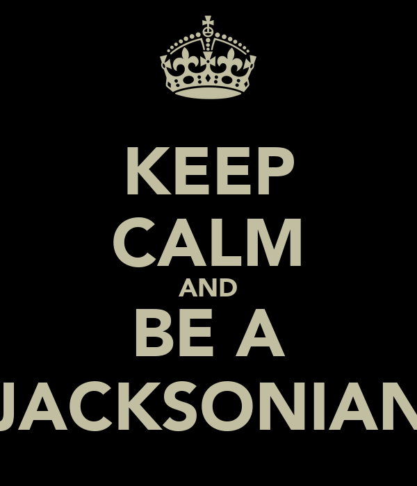 KEEP CALM AND BE A JACKSONIAN
