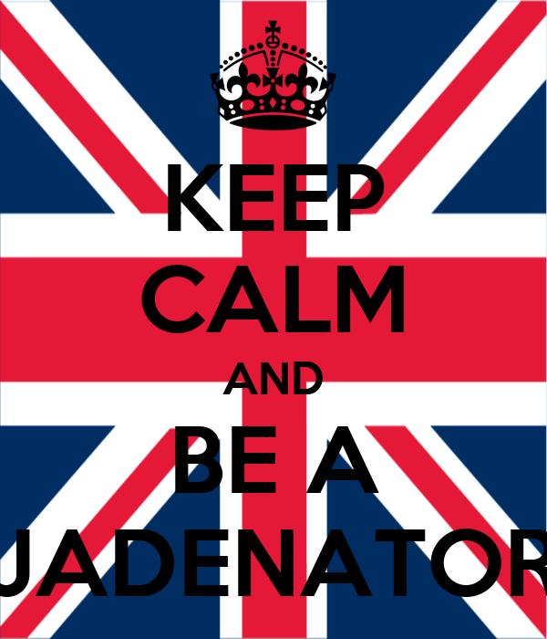 KEEP CALM AND BE A JADENATOR