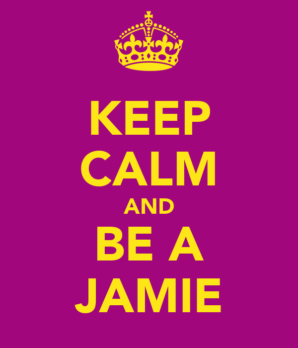 KEEP CALM AND BE A JAMIE