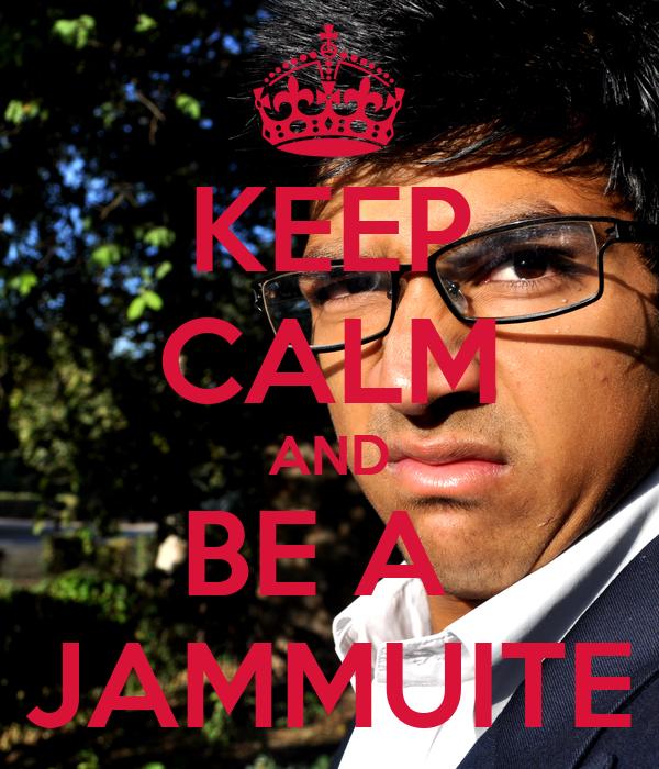 KEEP CALM AND BE A  JAMMUITE