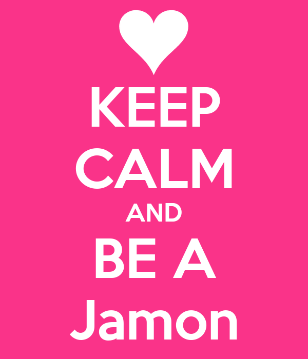 KEEP CALM AND BE A Jamon