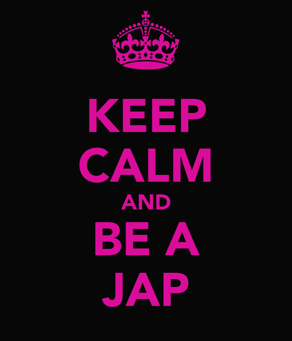 KEEP CALM AND BE A JAP
