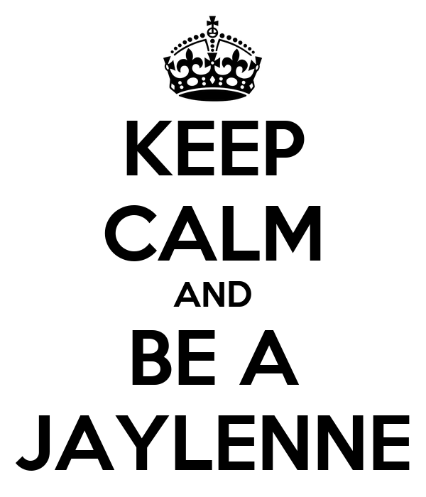 KEEP CALM AND BE A JAYLENNE