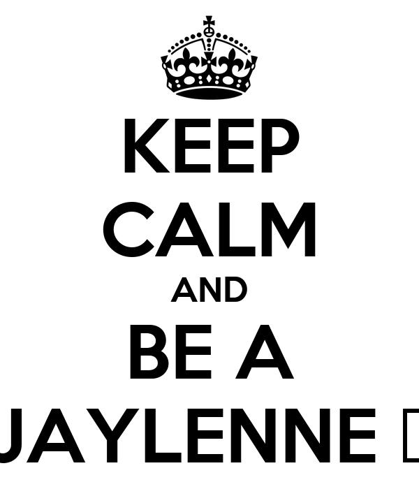 KEEP CALM AND BE A JAYLENNE ♥