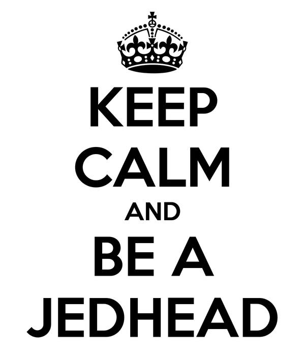 KEEP CALM AND BE A JEDHEAD