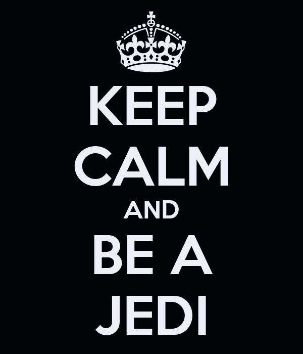 KEEP CALM AND BE A JEDI