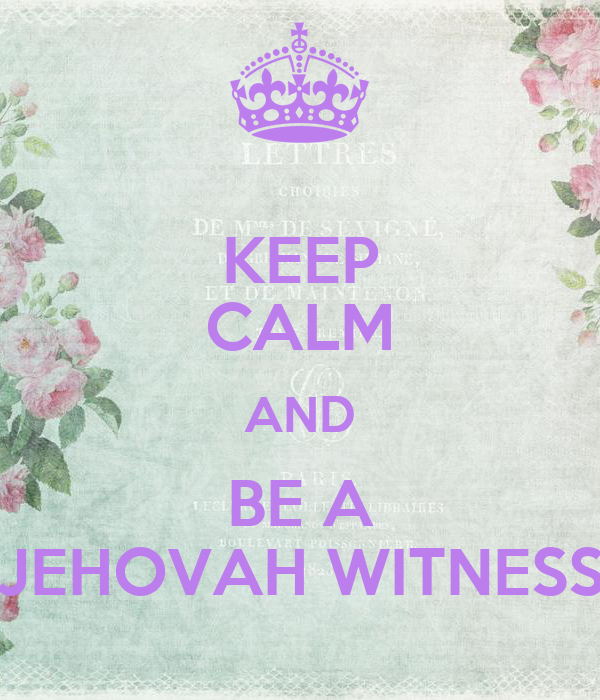 KEEP CALM AND BE A JEHOVAH WITNESS