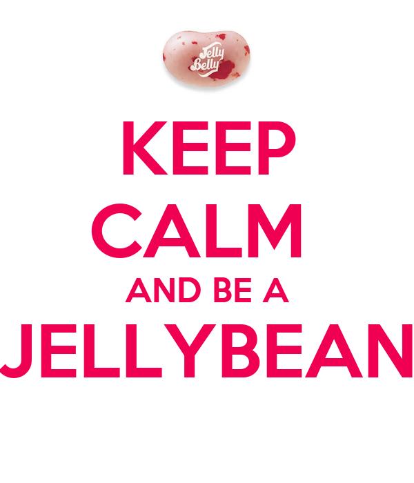 KEEP CALM  AND BE A JELLYBEAN