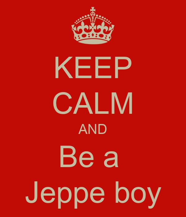 KEEP CALM AND Be a  Jeppe boy