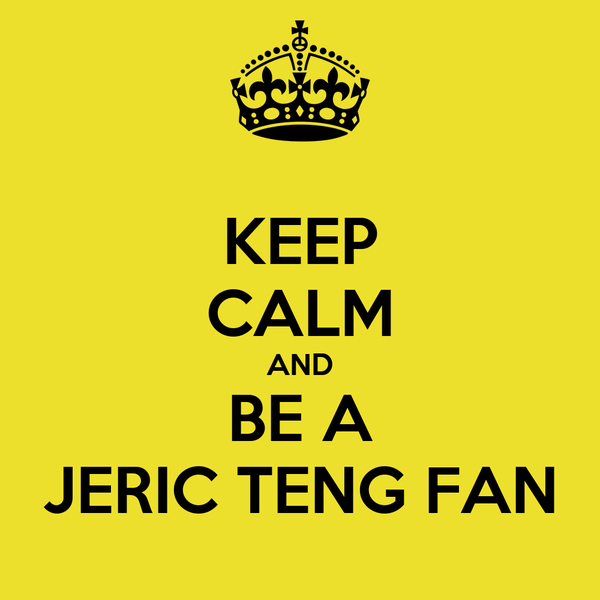 KEEP CALM AND BE A JERIC TENG FAN
