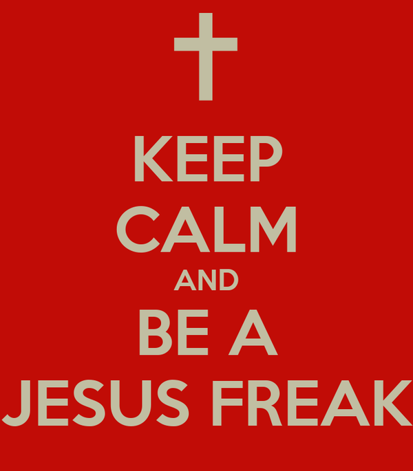 KEEP CALM AND BE A JESUS FREAK