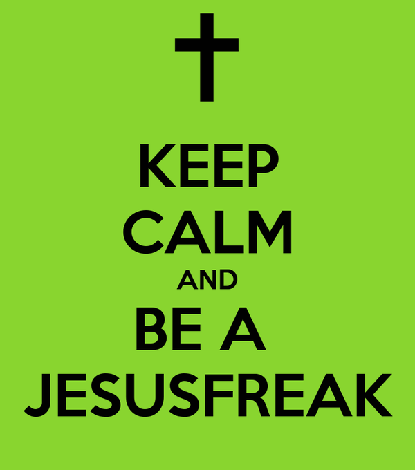 KEEP CALM AND BE A  JESUSFREAK