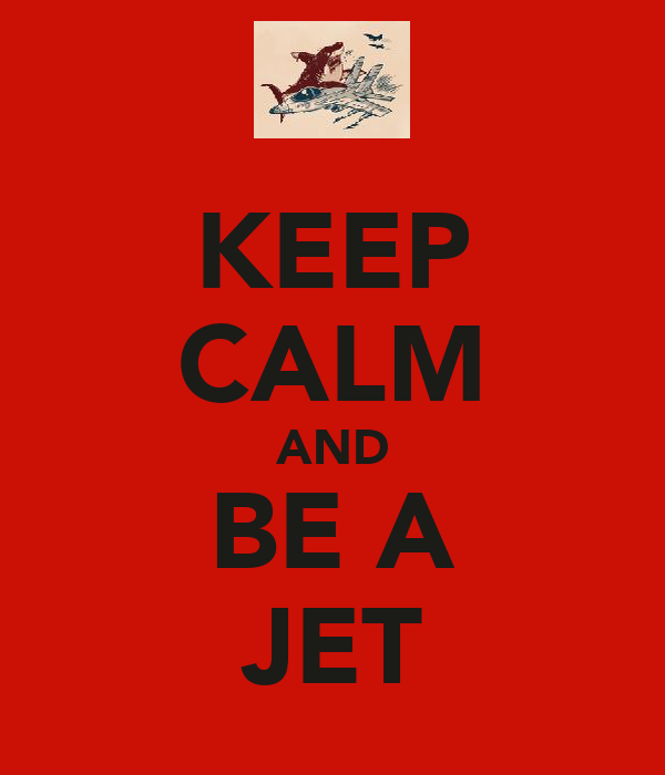 KEEP CALM AND BE A JET