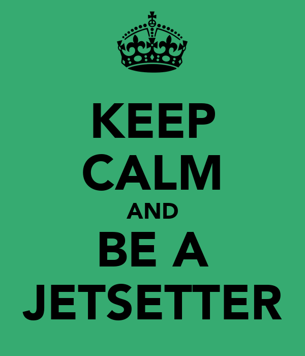 KEEP CALM AND BE A JETSETTER