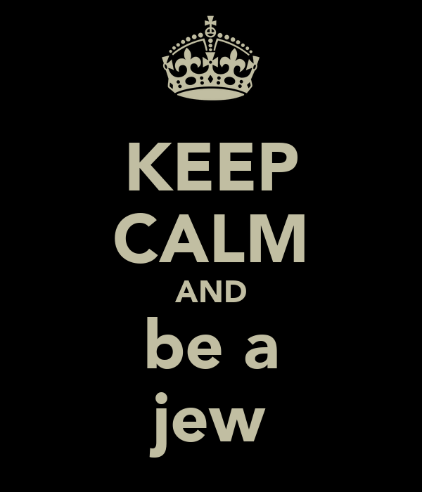 KEEP CALM AND be a jew