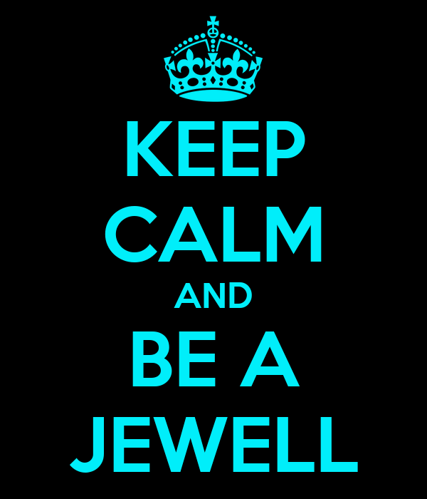 KEEP CALM AND BE A JEWELL