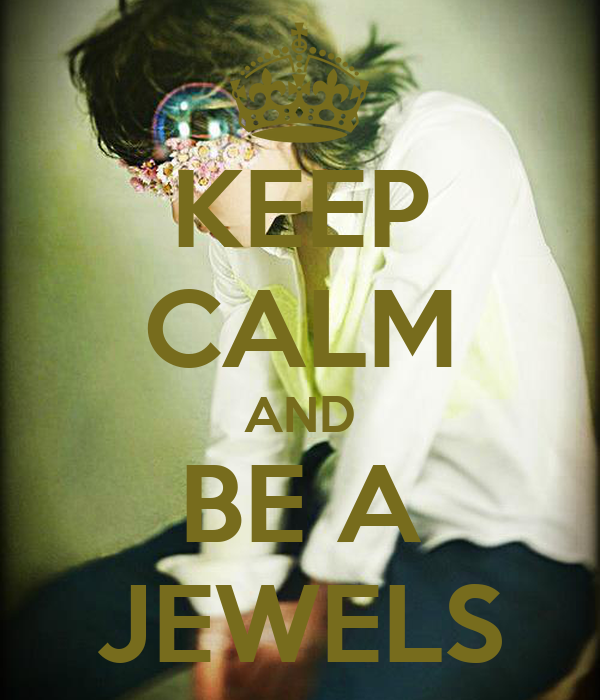 KEEP CALM AND BE A JEWELS