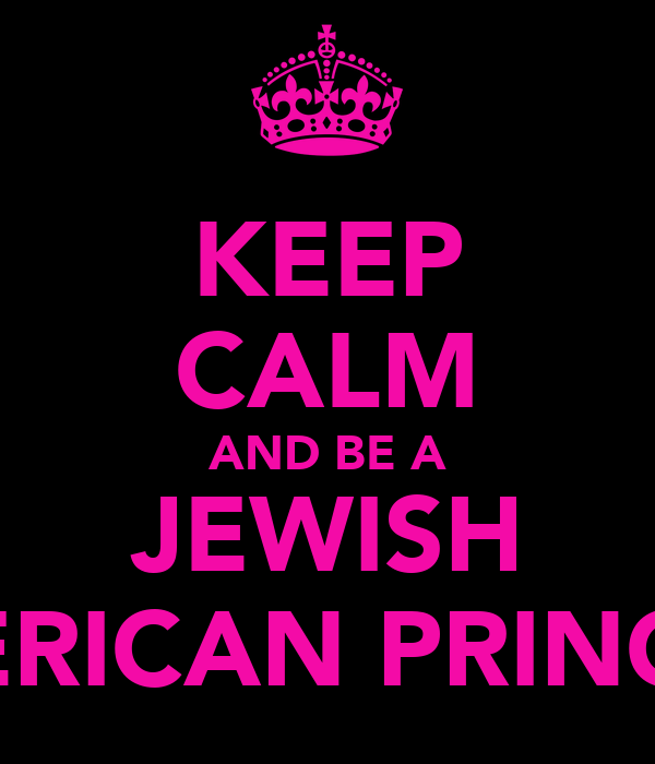 KEEP CALM AND BE A JEWISH AMERICAN PRINCESS