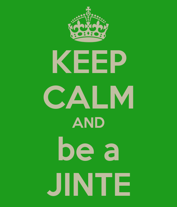 KEEP CALM AND be a JINTE
