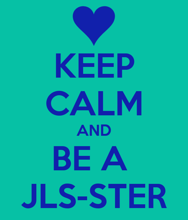 KEEP CALM AND BE A  JLS-STER