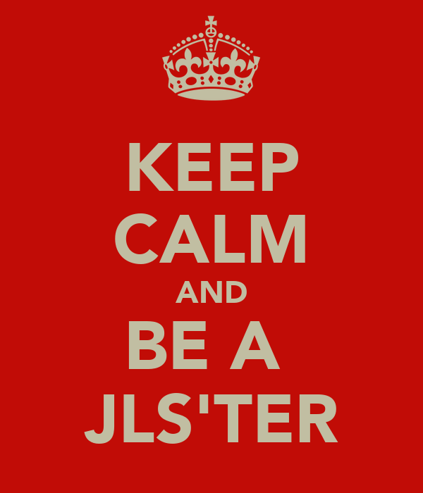 KEEP CALM AND BE A  JLS'TER