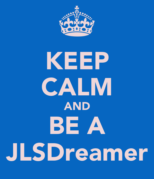 KEEP CALM AND BE A JLSDreamer