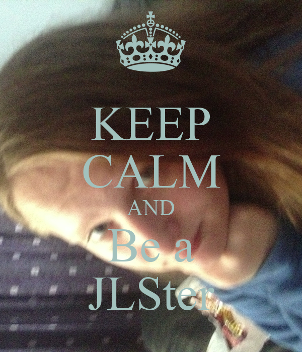 KEEP CALM AND Be a JLSter