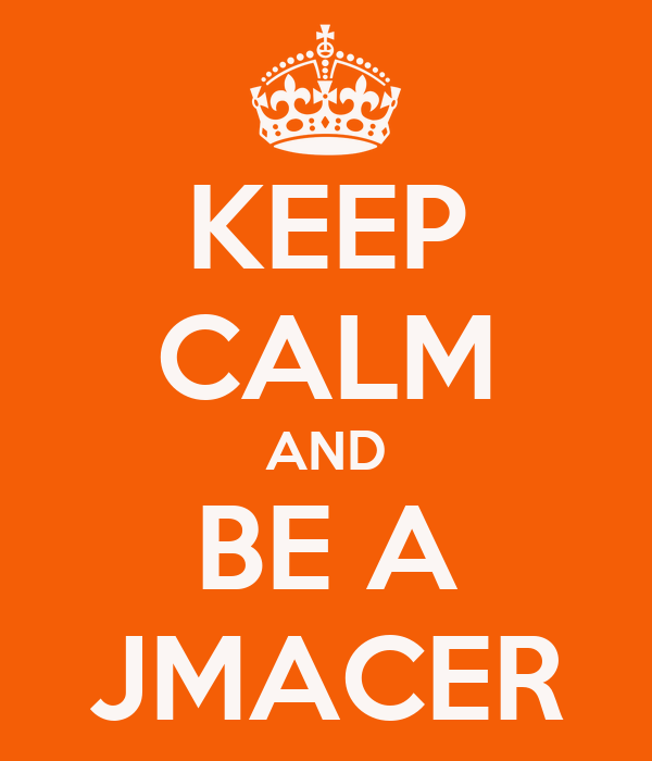 KEEP CALM AND BE A JMACER