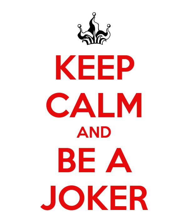 KEEP CALM AND BE A JOKER