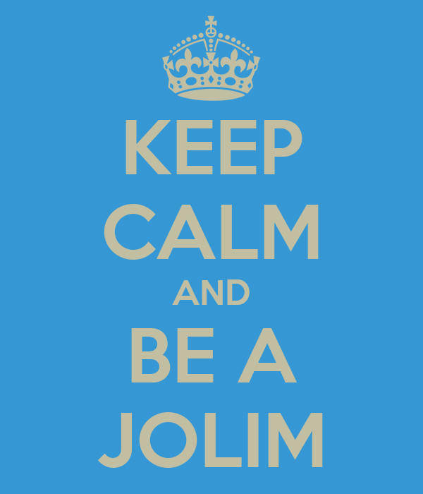 KEEP CALM AND BE A JOLIM