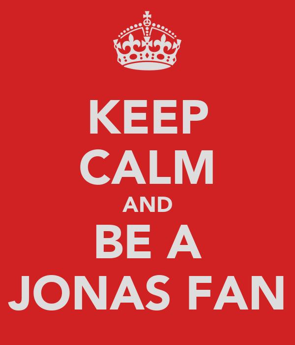 KEEP CALM AND BE A JONAS FAN