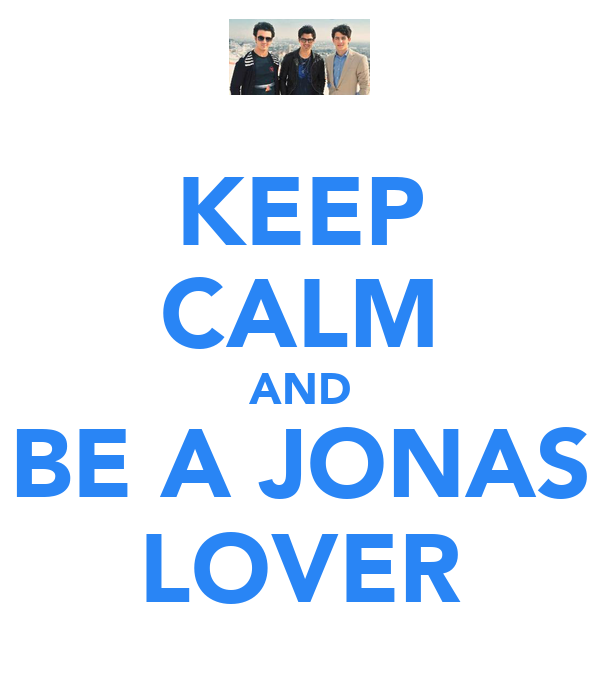KEEP CALM AND BE A JONAS LOVER