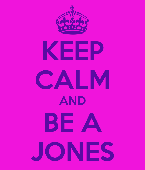KEEP CALM AND BE A JONES