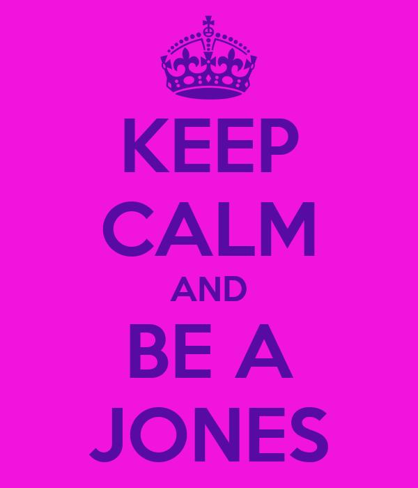 KEEP CALM AND BE A JONES