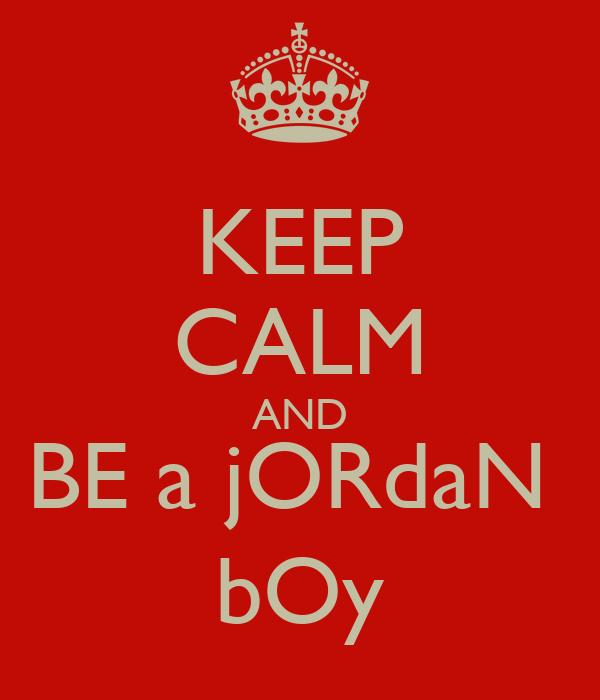 KEEP CALM AND BE a jORdaN  bOy
