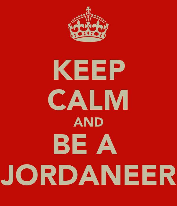 KEEP CALM AND BE A  JORDANEER