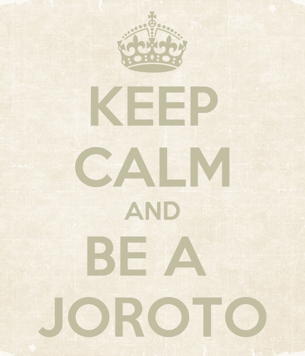 KEEP CALM AND BE A  JOROTO