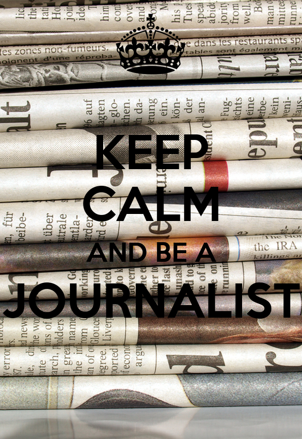 KEEP CALM AND BE A JOURNALIST