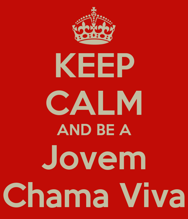 KEEP CALM AND BE A Jovem Chama Viva