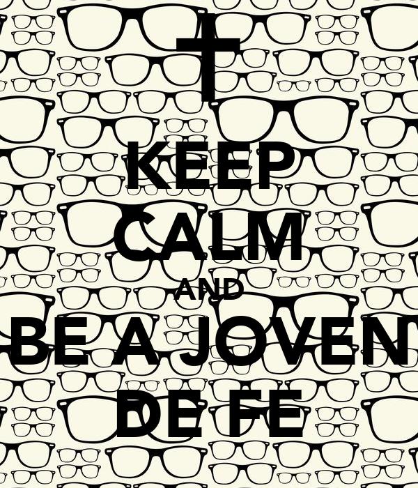 KEEP CALM AND BE A JOVEN DE FE