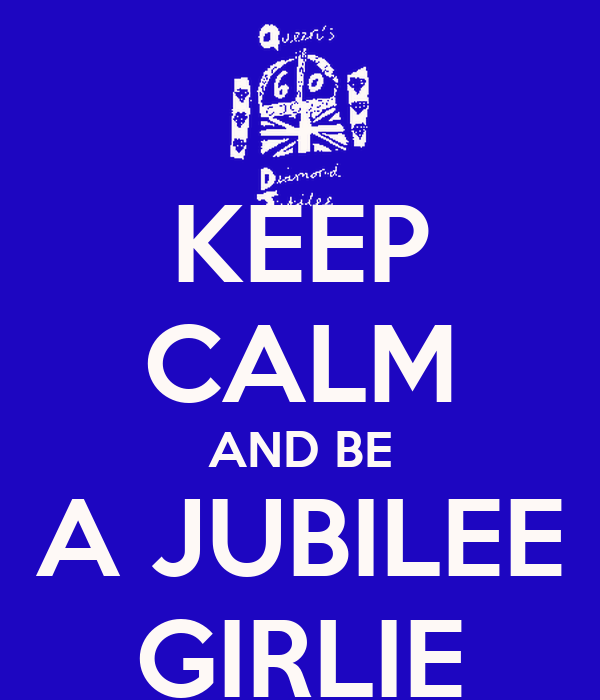 KEEP CALM AND BE A JUBILEE GIRLIE