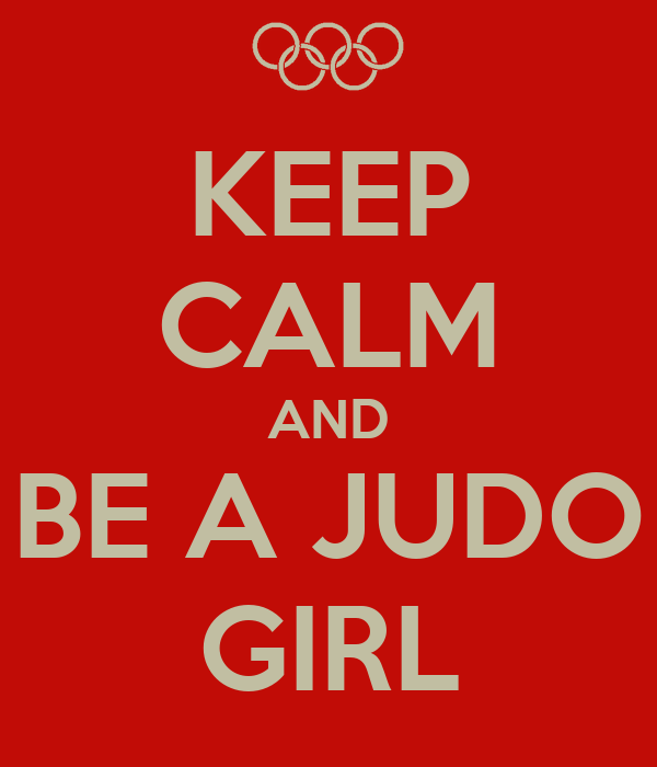 KEEP CALM AND BE A JUDO GIRL